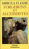 Forgerons et alchimistes par Eliade