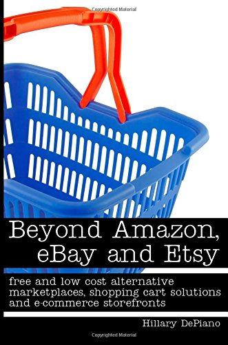 Beyond Amazon, eBay and Etsy: free and low cost alternative marketplaces, shopping cart solutions and e-commerce storefronts ()