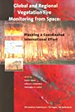 Global and Regional Vegetation Fire Monitoring from Space, F.J. Ahern, J.G. Goldammer, C.O. Justice, 9051031408