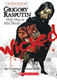 Grigory Rasputin: Holy Man or Mad Monk? (Wicked: True Stories of Villains Who Changed the Course of W)