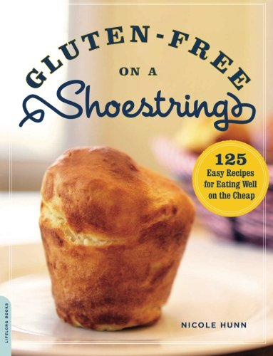 Gluten-Free on a Shoestring: 125 Easy Recipes for