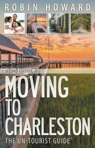 Moving to Charleston: The Un-Tourist Guide (Moving Nevada To)