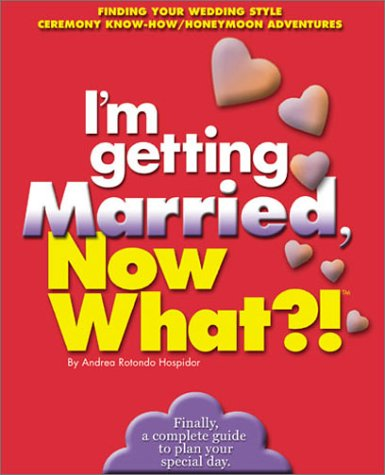 I'm Getting Married, Now What?!: Finding Your Wedding Style/ Ceremony Know-how/ Honeymoon Adventures (Now What Series)