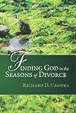 Finding God in the Seasons of Divorce, Richard D. Crooks, 1490800735