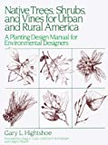 Native Trees, Shrubs, and Vines for Urban and Rural America, Hightshoe, Gary L., 0442232748