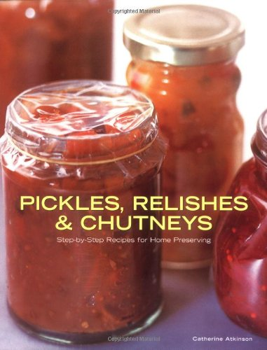 [B.E.S.T] Pickles, Relishes and Chutneys: Step-by-step Recipes for Home Preserving WORD