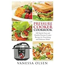 Pressure Cooker Cookbook: 100 Quick, Easy, and Healthy Pressure Cooker Recipes for Nourishing and Delicious Meals