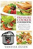 Pressure Cooker Cookbook: 100 Quick, Easy, and Healthy Pressure Cooker Recipes for Nourishing and Delicious Meals (Pressure Cooker Recipes, Pressure Cooker) (Volume 1)