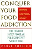 Conquer Your Food Addiction, Caryl Ehrlich, 0743229746