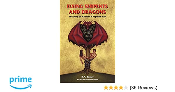 Flying Serpents and Dragons: The Story of Mankind's Reptilian Past