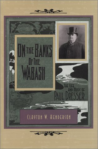 On the Banks of the Wabash: The Life and Music of Paul Dresser