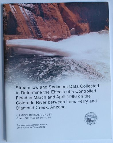 Streamflow and sediment data collected to determine the effects of a controlled flood in March and April 1996 on the Colorado River between Lees Ferry and Diamond Creek, Arizona (SuDoc I 19.76:97-224)