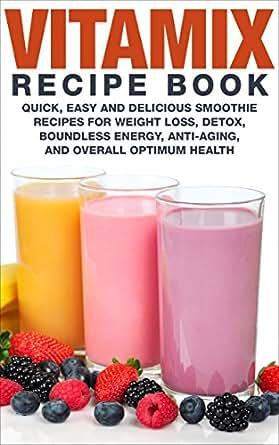 Vitamix Recipe Book Quick Easy And Delicious Smoothie