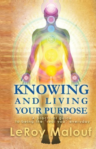 Knowing and Living Your Purpose, a Practical Guide to Being the Real You Everyday by Leroy Malouf - Mall Merrimack