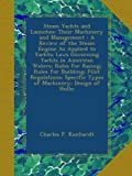 : Steam Yachts and Launches: Their Machinery and Management : A Review of the Steam Engine As Applied to Yachts; Laws Governing Yachts in American ... Specific Types of Machinery; Design of Hulls;