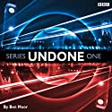 Undone: Series 1 Radio/TV Program by Ben Moor Narrated by Ben Moor, Alex Tregear, Duncan Wisbey