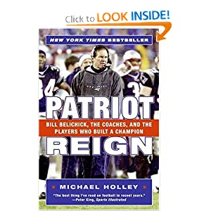 Patriot Reign: Bill Belichick, the Coaches, and the Players Who Built a Champion Michael Holley