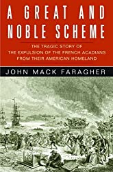 A Great and Noble Scheme: The Tragic Story of the Expulsion of the French Acadians from Their American Homeland