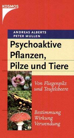 Psychoaktive Pflanzen, Pilze und Tiere - Von Fliegenpilz und Teufelsbeere