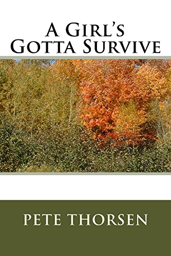 A Girl's Gotta Survive by [Thorsen, Pete]
