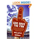 God Save the Fan: How Preening Sportscasters, Athletes Who Speak in the Third Person, and the Occasional Convicted Quarterback Have Taken the Fun Out of Sports (And How We Can Get It Back)