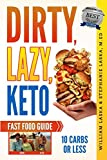 DIRTY, LAZY, KETO Fast Food Guide: 10 Carbs or Less: Ketogenic Diet, Low Carb Choices for Beginners - Wanting Weight Loss Without Owning An Instant Pot or Keto Cookbook