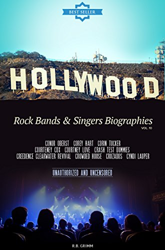 Hollywood: Rock Bands & Singers Biographies Vol.10: CONOR OBERST,COREY HART,CORIN TUCKER,COURTENEY COX,COURTNEY LOVE,CRASH TEST DUMMIES,CREEDENCE CLEARWATER ... REVIVAL,CROWDED HOUSE,CRUZADOS,CYNDI LAUPER