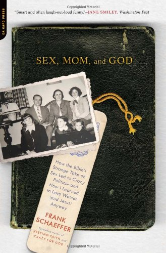 Image of Sex, Mom, and God: How the Bible's Strange Take on Sex Led to Crazy Politics--and How I Learned to Love Women (and Jesus) Anyway