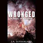 Wronged: A Story of the Dark (Alexis Carew Book 301) | J.A. Sutherland