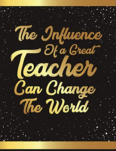 (The Influence Of A Great  Teacher Can Change The World: Teacher Appreciation Journal Notebook V7)