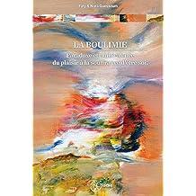 LA BOULIMIE: Paradoxe et ambivalence du plaisir à la souffrance d'être soi (French Edition)
