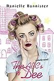 The ABC's of Dee: A Snarky Romance Novel