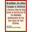 Brazilian Jiu Jitsu Techniques: Competition Escapes: Step By Step Defensive Guide For BJJ