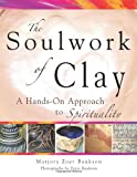 The Soulwork of Clay, Marjory Zoet Bankson, 1594732493
