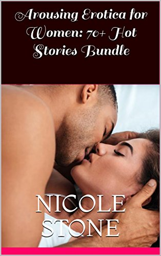 Arousing Erotica For Women 70 Hot Stories Bundle By Stone Nicole