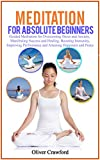 Meditation for absolute beginners: Guided Meditation for Overcoming Stress and Anxiety, Manifesting Success and Healing, Boosting Immunity, Improving Performance and Attaining Happiness and Peace