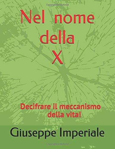 Nel nome della X: Decifrare il meccanismo della vita! (Italian Edition)