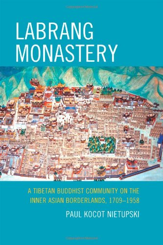 Labrang Monastery: A Tibetan Buddhist Community on the Inner Asian Borderlands, 1709-1958 (Studies in Modern Tibetan Cul
