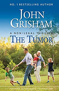The Tumor: A Non-Legal Thriller by [Grisham, John]