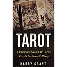 Tarot: Beginners Guide to Tarot Cards Fortune Telling (Fortune Telling, Tarot Reading, Arcana, Beginners Guide)