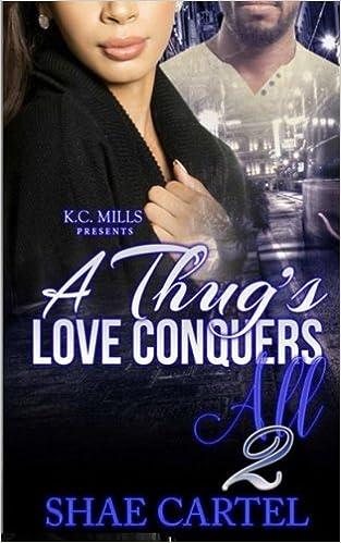A Thugs Love Conquers All 2: Shae Cartel: 9781547009220 ...