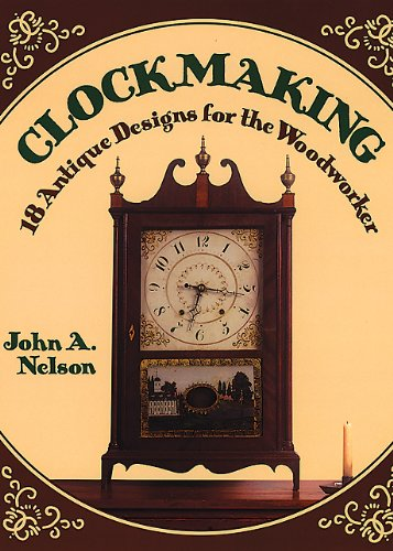 Clockmaking: 18 Antique Designs for the Woodworker (Discover Nature Series) (Nature Antique)