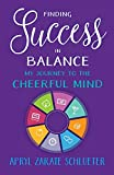 Finding Success in Balance: My Journey to The Cheerful Mind