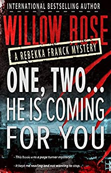One, Two ... He is coming for you (Rebekka Franck, Book 1) by [Rose, Willow]