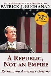 A Republic, Not an Empire: Reclaiming America's Destiny (NONE)