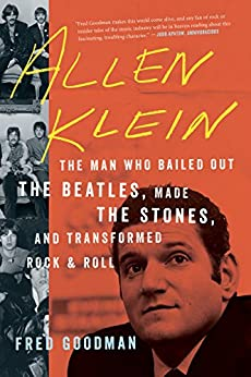Allen Klein: The Man Who Bailed Out the Beatles, Made the Stones, and Transformed Rock & Roll by [Goodman, Fred]
