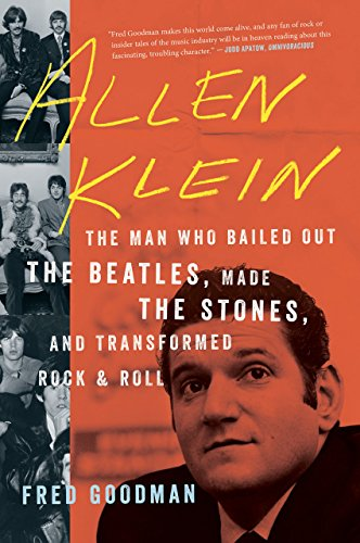 Allen Klein: The Man Who Bailed Out the Beatles, Made the Stones, and Transformed Rock & Roll (Klein Roll)