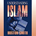 Understanding Islam: A Listener's Guide Speech by Huston Smith Narrated by Huston Smith