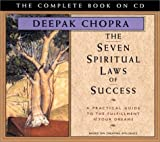 By Deepak Chopra - The Seven Spiritual Laws of Success: A Practical Guide to the Fulfillment of Your Dreams (Chopra, Deepak) (Unabridged) (9/25/02)