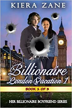 A Billionaire London Vacation 1: Volume 1 (A Billionaire London Vacation Serial - Her Billionaire Boyfriend Series)